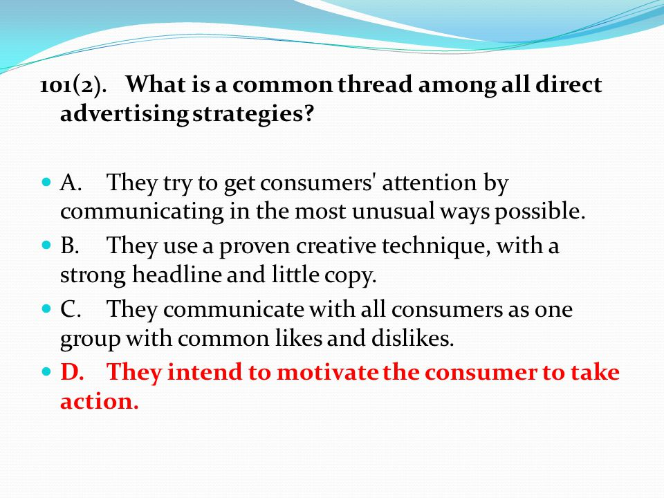 101(2 ). What is a common thread among all direct advertising strategies.