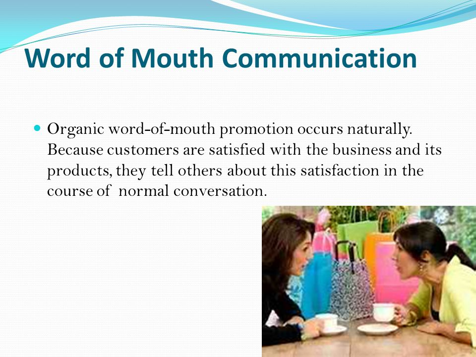 Word of Mouth Communication Organic word-of-mouth promotion occurs naturally.
