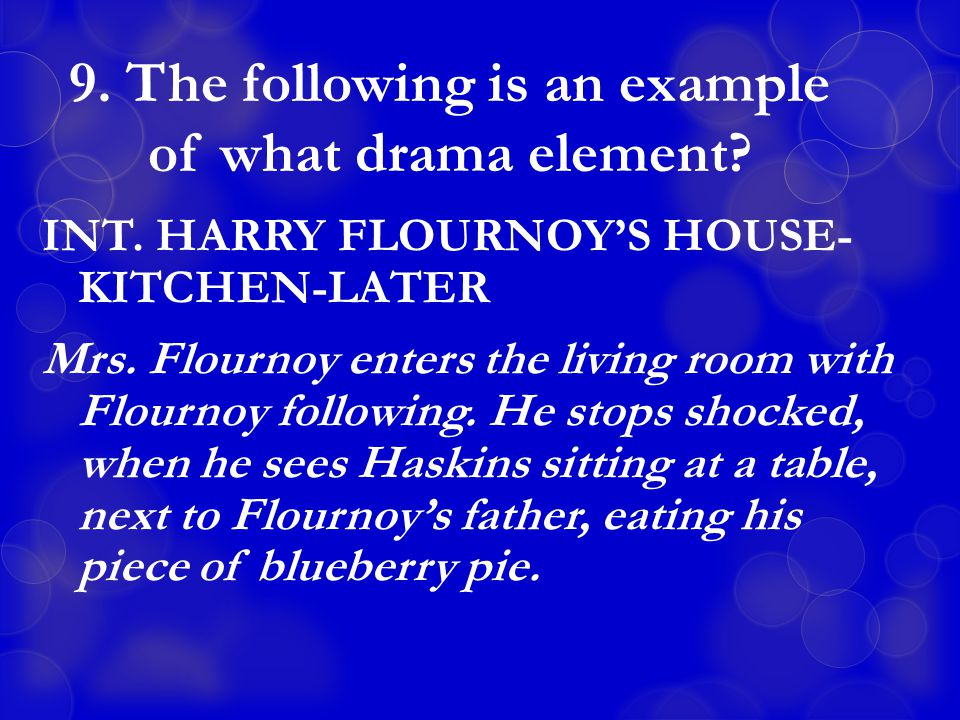 9. The following is an example of what drama element.