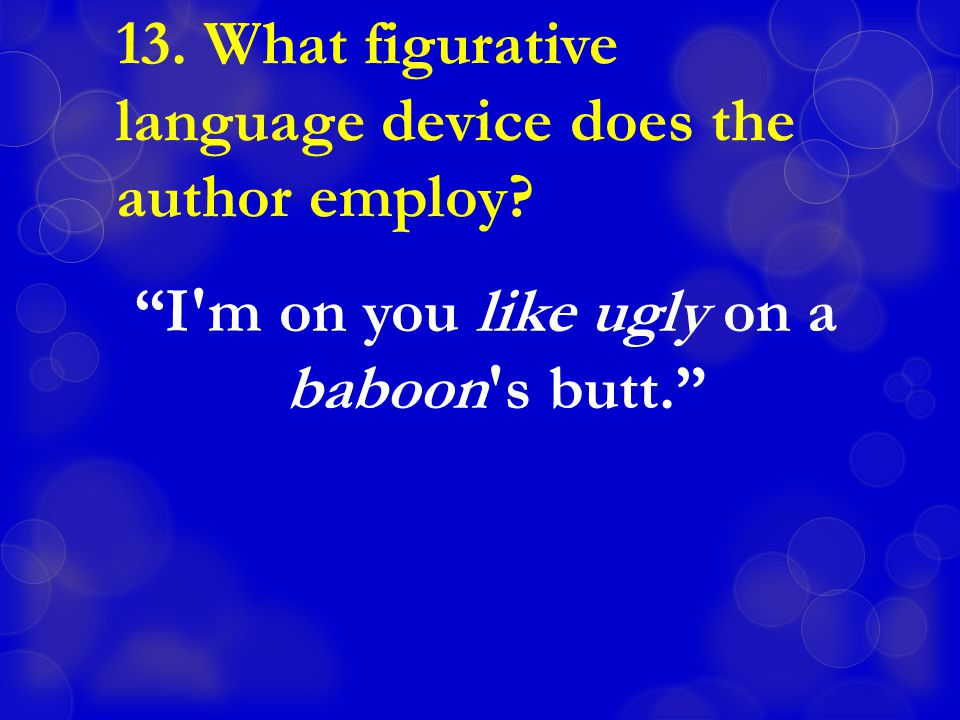 13. What figurative language device does the author employ.