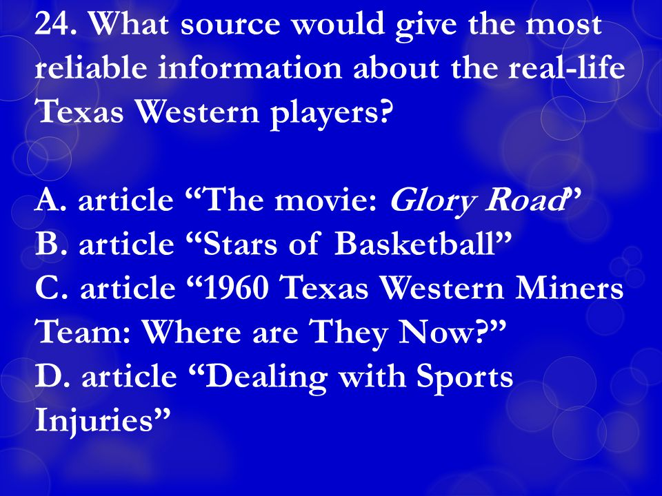 24. What source would give the most reliable information about the real-life Texas Western players.