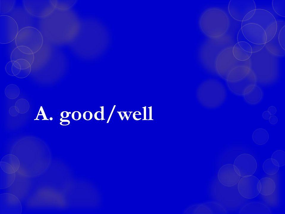 A. good/well