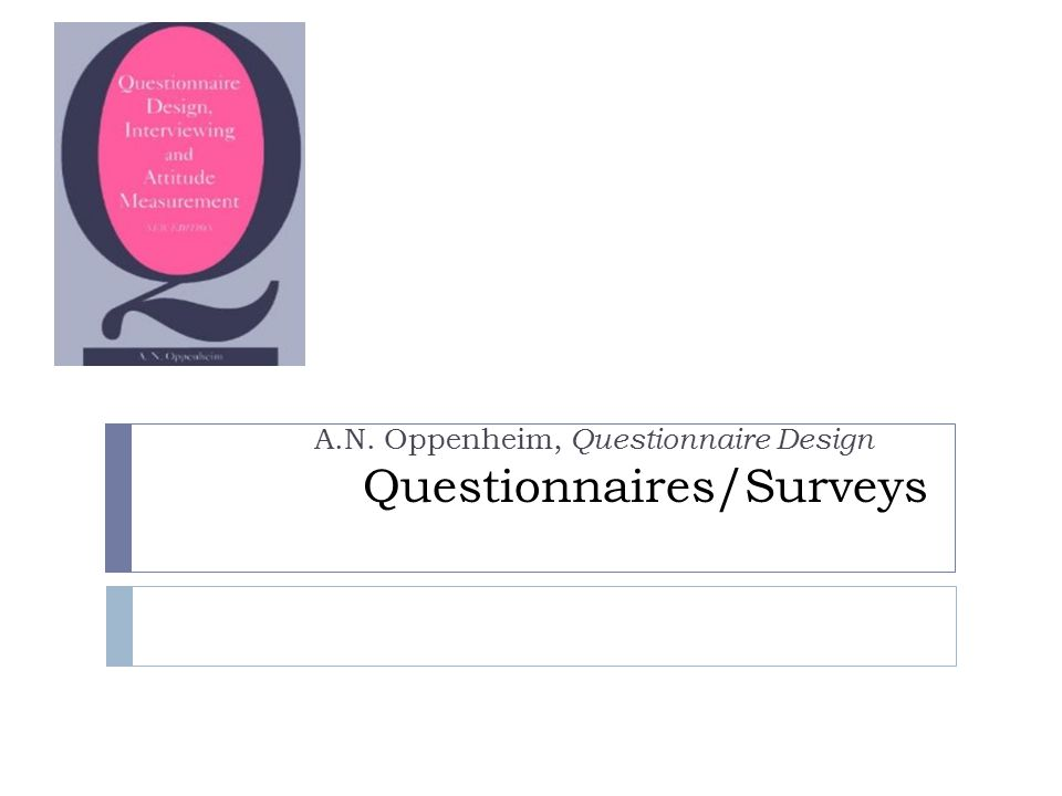 Questionnaires/Surveys A.N. Oppenheim, Questionnaire Design