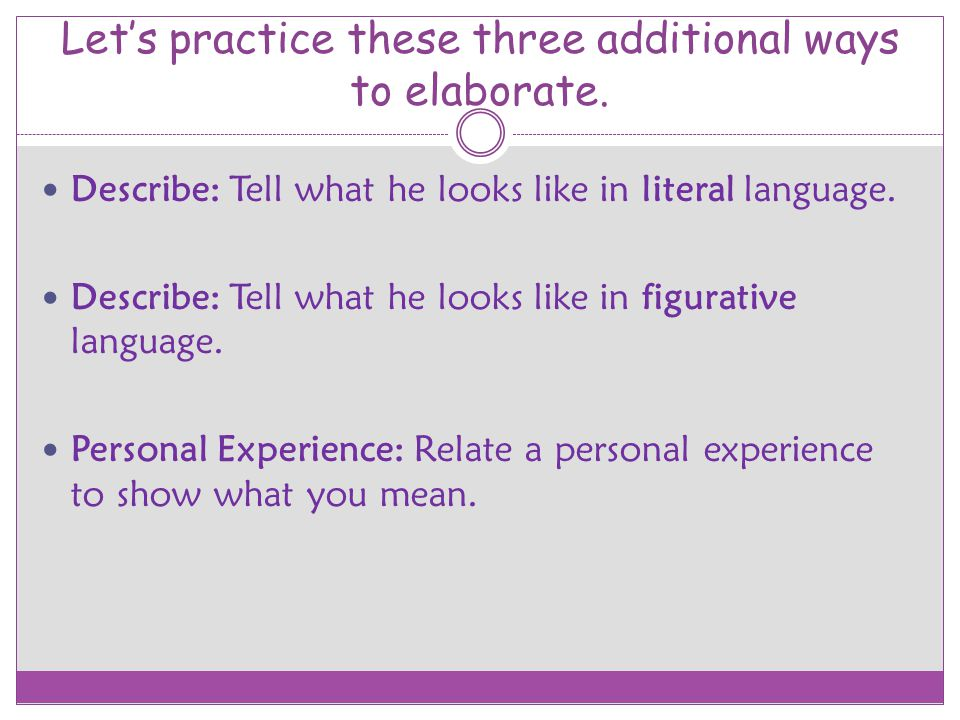 Let's practice these three additional ways to elaborate.