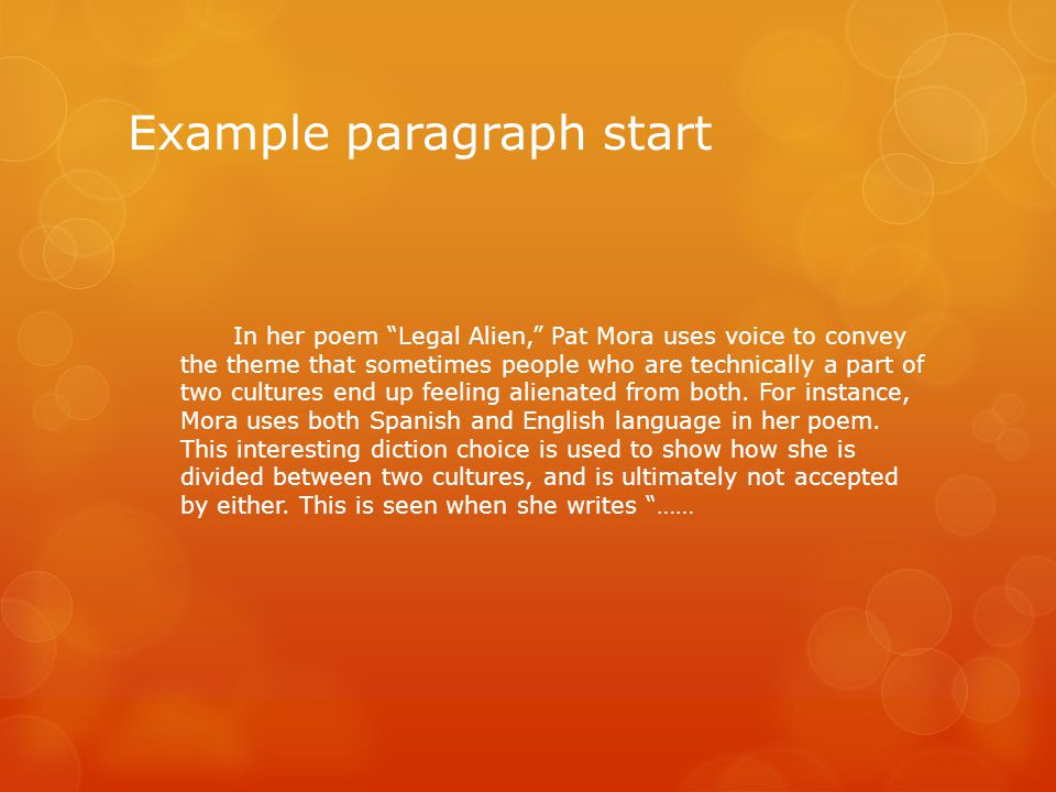 """Example paragraph start In her poem """"Legal Alien,"""" Pat Mora uses voice to convey the theme that sometimes people who are technically a part of two cul"""