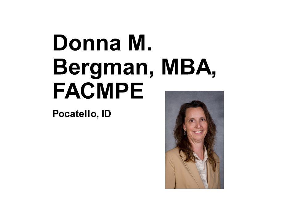 Donna M. Bergman, MBA, FACMPE Pocatello, ID