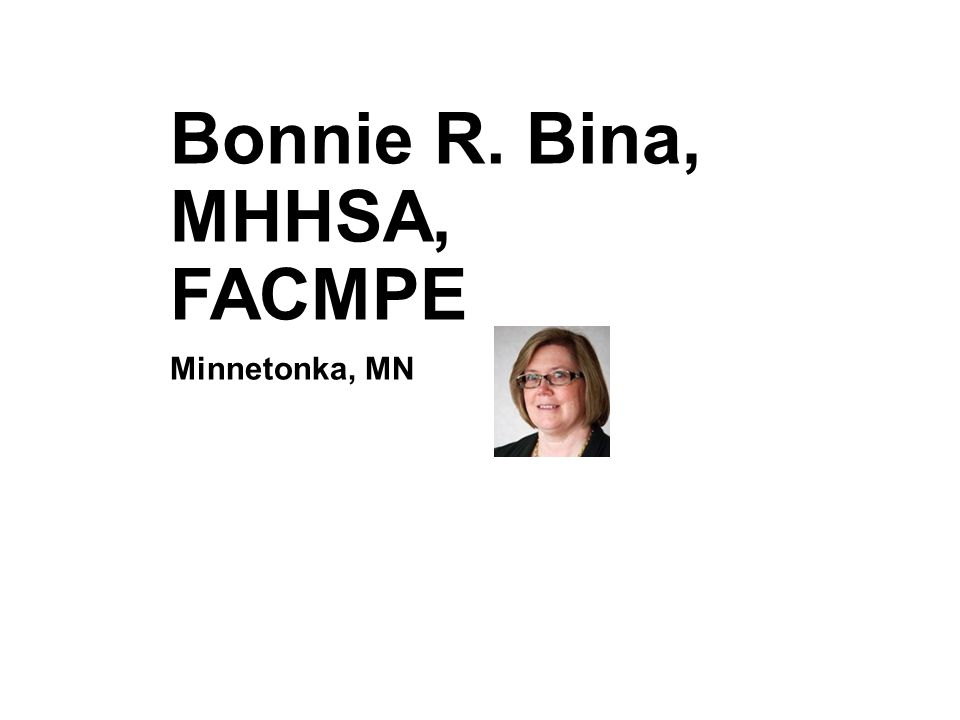Bonnie R. Bina, MHHSA, FACMPE Minnetonka, MN