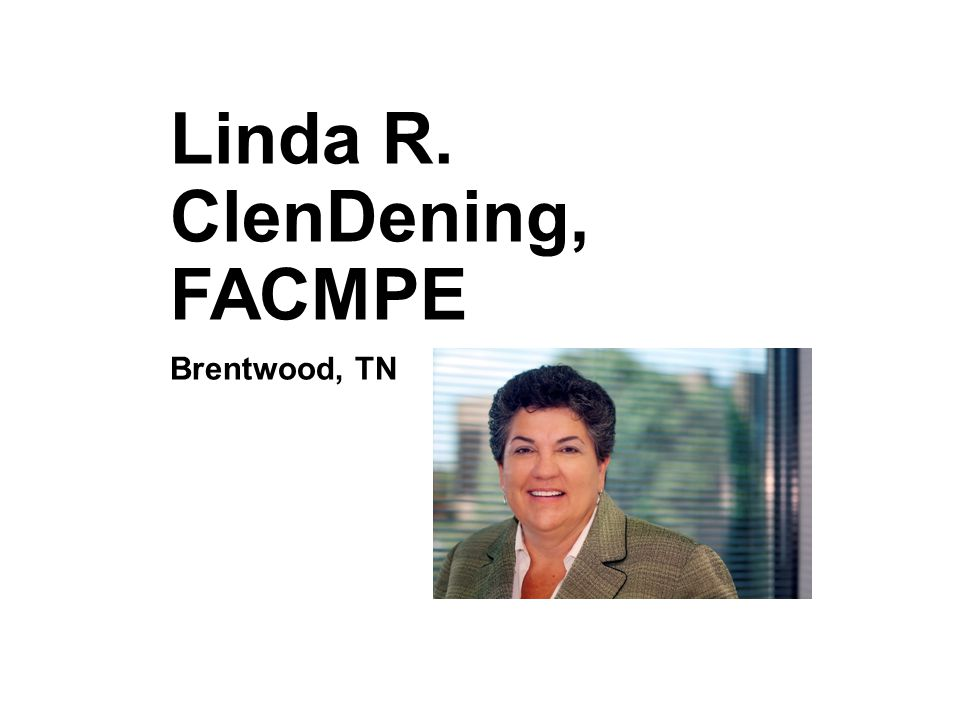 Linda R. ClenDening, FACMPE Brentwood, TN