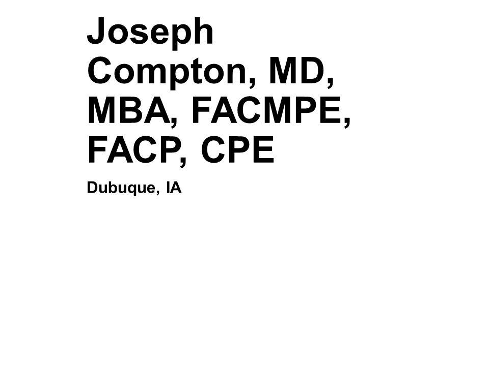 Joseph Compton, MD, MBA, FACMPE, FACP, CPE Dubuque, IA