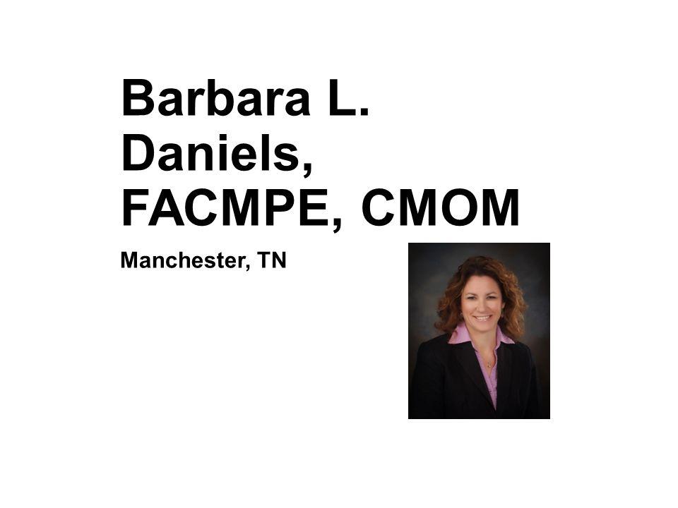 Barbara L. Daniels, FACMPE, CMOM Manchester, TN
