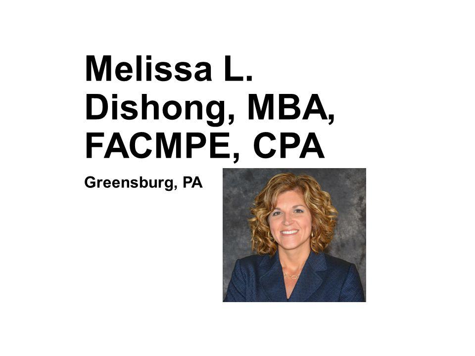 Melissa L. Dishong, MBA, FACMPE, CPA Greensburg, PA