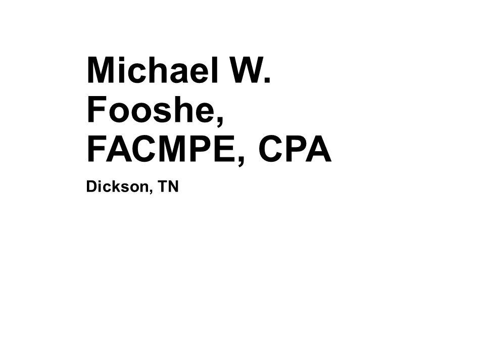 Michael W. Fooshe, FACMPE, CPA Dickson, TN