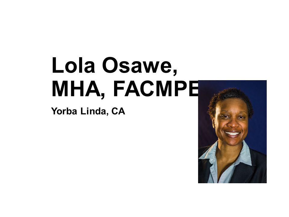 Lola Osawe, MHA, FACMPE Yorba Linda, CA