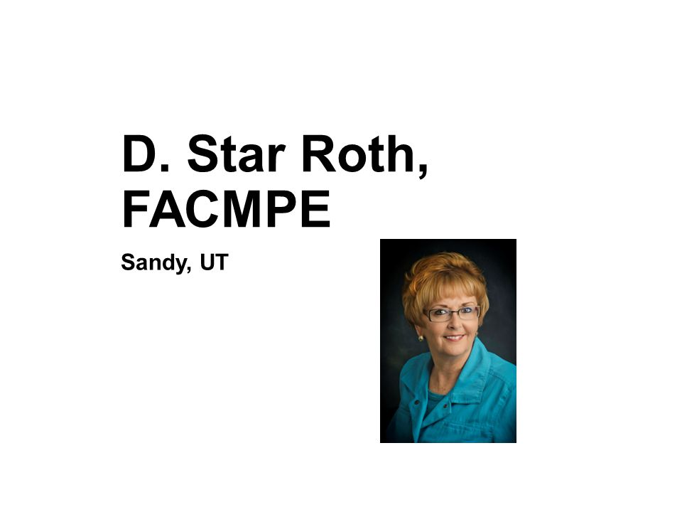 D. Star Roth, FACMPE Sandy, UT