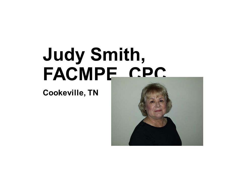Judy Smith, FACMPE, CPC Cookeville, TN