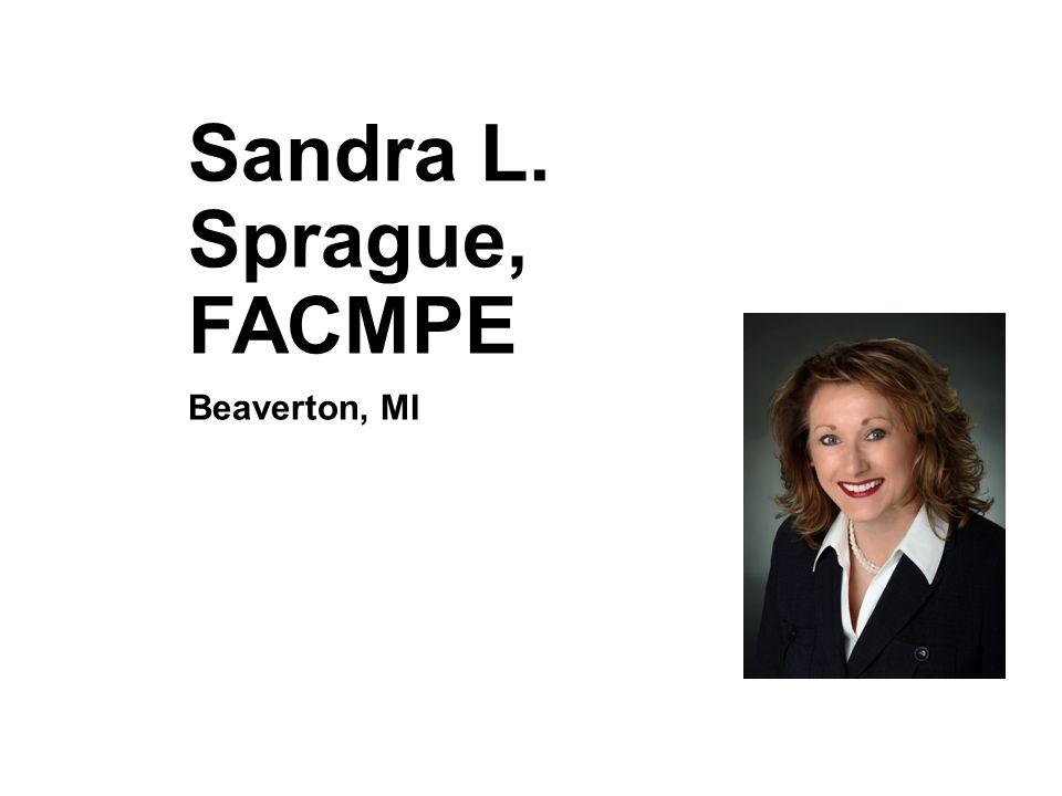 Sandra L. Sprague, FACMPE Beaverton, MI