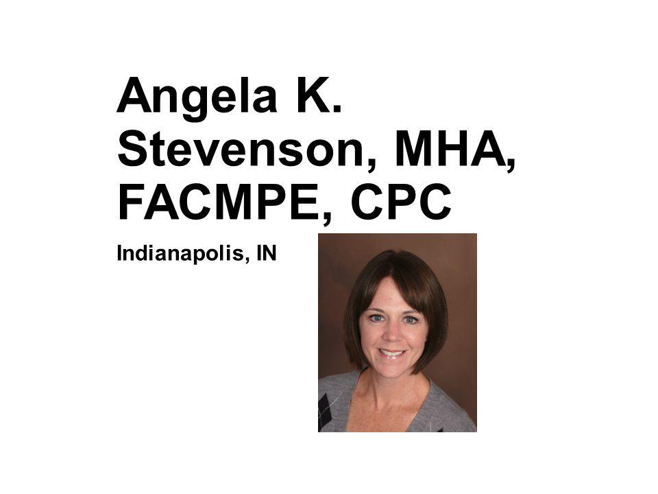 Angela K. Stevenson, MHA, FACMPE, CPC Indianapolis, IN