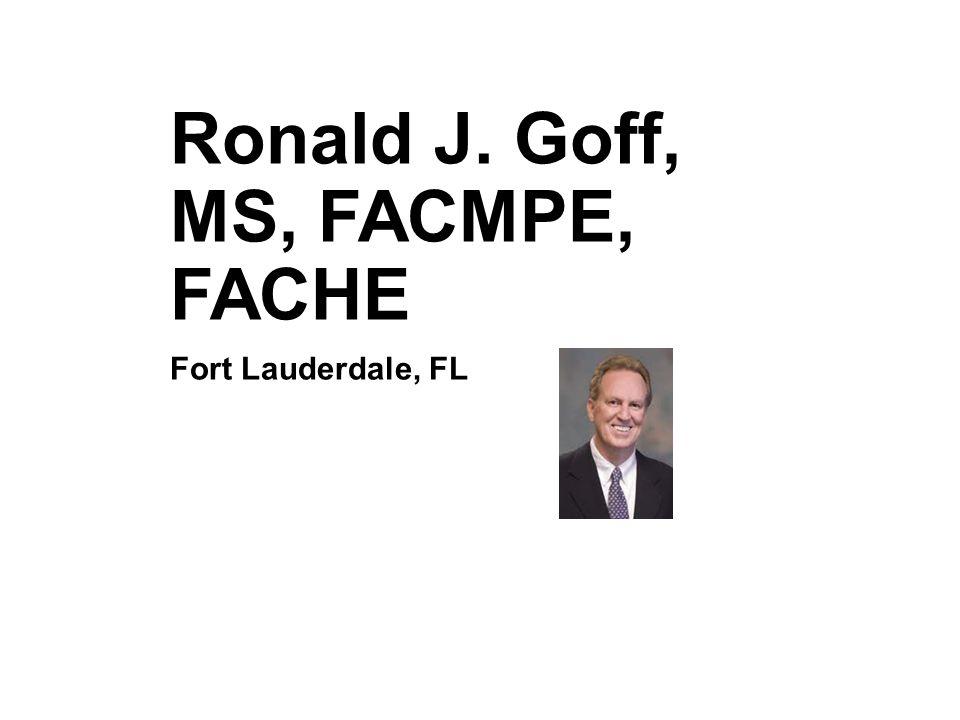 Ronald J. Goff, MS, FACMPE, FACHE Fort Lauderdale, FL
