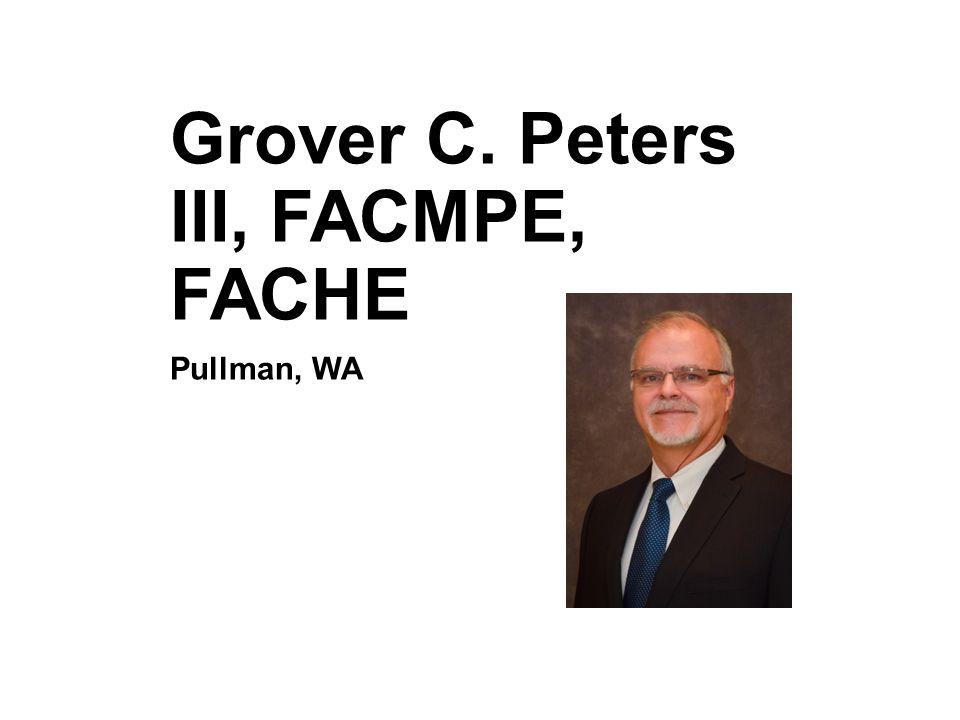 Grover C. Peters III, FACMPE, FACHE Pullman, WA