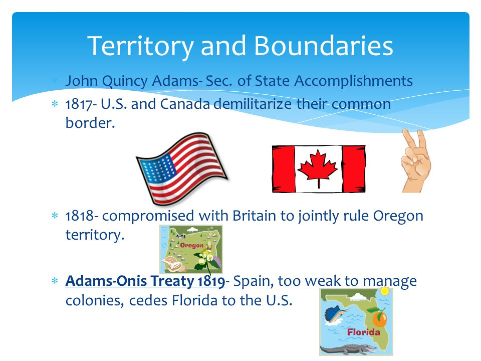  John Quincy Adams- Sec. of State Accomplishments  1817- U.S.