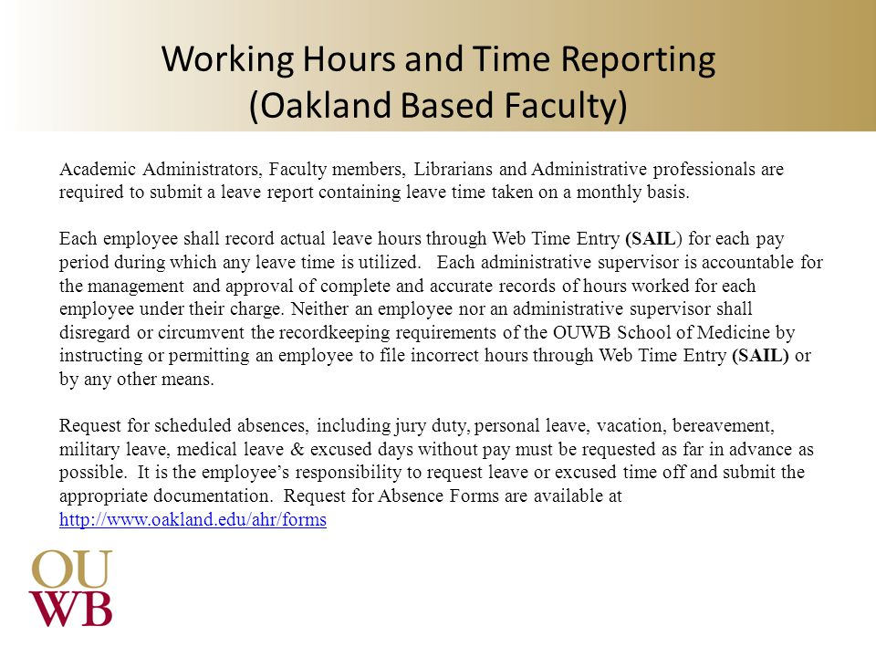 Working Hours and Time Reporting (Oakland Based Faculty) Academic Administrators, Faculty members, Librarians and Administrative professionals are required to submit a leave report containing leave time taken on a monthly basis.