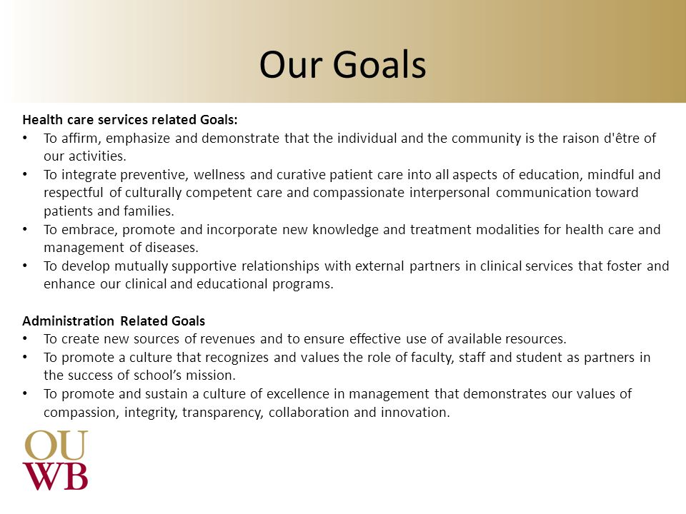 Our Goals Health care services related Goals: To affirm, emphasize and demonstrate that the individual and the community is the raison d être of our activities.