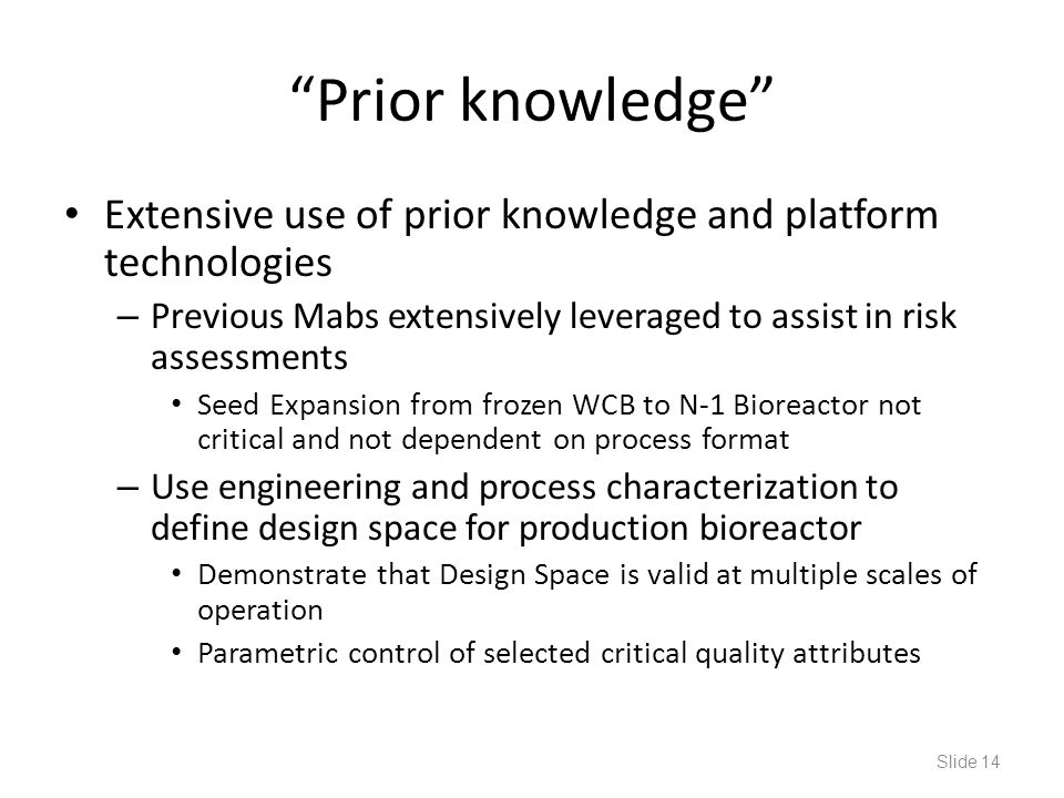"""Prior knowledge"" Extensive use of prior knowledge and platform technologies – Previous Mabs extensively leveraged to assist in risk assessments Seed"