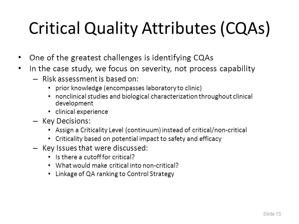 Critical Quality Attributes (CQAs) One of the greatest challenges is identifying CQAs In the case study, we focus on severity, not process capability