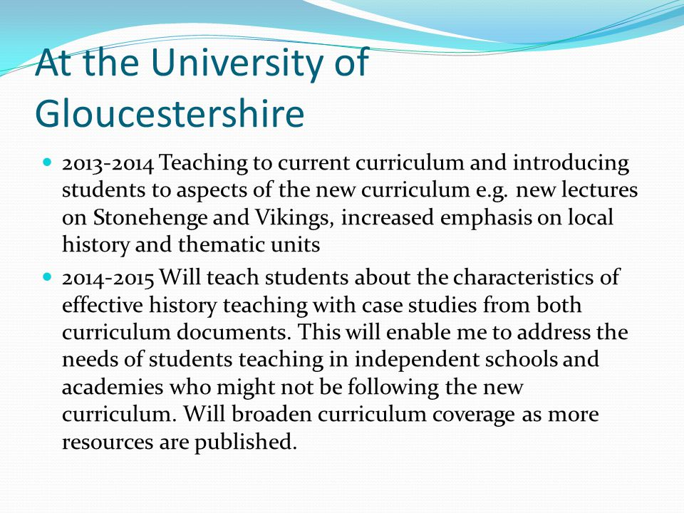 At the University of Gloucestershire 2013-2014 Teaching to current curriculum and introducing students to aspects of the new curriculum e.g. new lectu