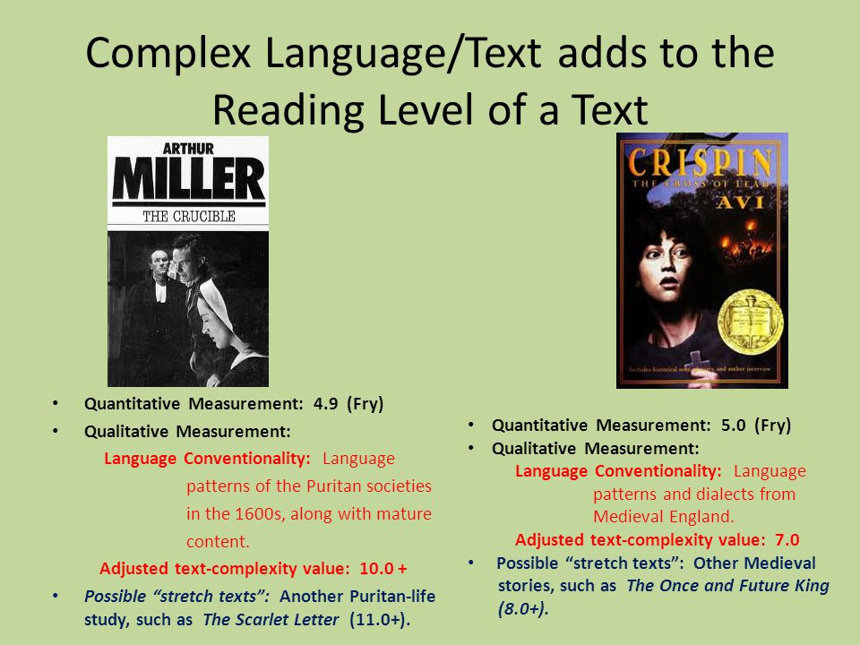 Complex Language/Text adds to the Reading Level of a Text Quantitative Measurement: 4.9 (Fry) Qualitative Measurement: Language Conventionality: Language patterns of the Puritan societies in the 1600s, along with mature content.