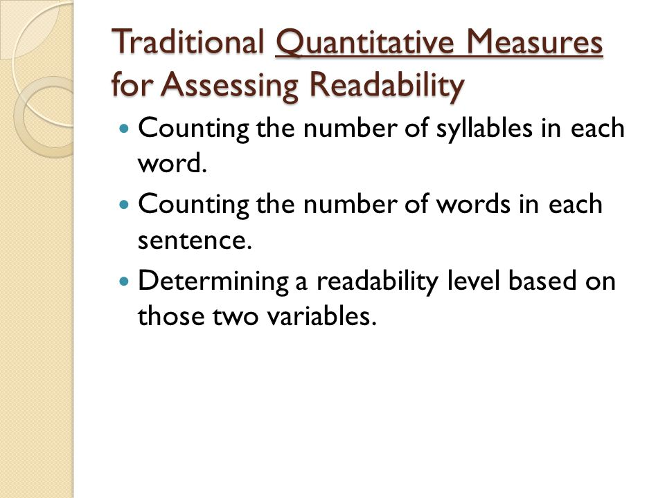 Traditional Quantitative Measures for Assessing Readability Counting the number of syllables in each word.