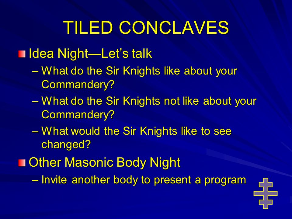 TILED CONCLAVES Idea Night—Let's talk –What do the Sir Knights like about your Commandery.