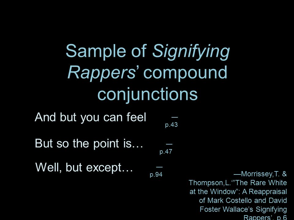 And but you can feel But so the point is… Well, but except… Sample of Signifying Rappers' compound conjunctions — p.43 — p.47 — p.94 —Morrissey,T.