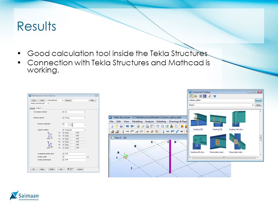 Results Good calculation tool inside the Tekla Structures Connection with Tekla Structures and Mathcad is working.