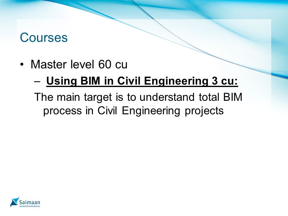 Courses Master level 60 cu – Using BIM in Civil Engineering 3 cu: The main target is to understand total BIM process in Civil Engineering projects