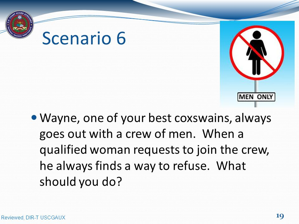 Reviewed, DIR-T USCGAUX Scenario 6 Wayne, one of your best coxswains, always goes out with a crew of men.