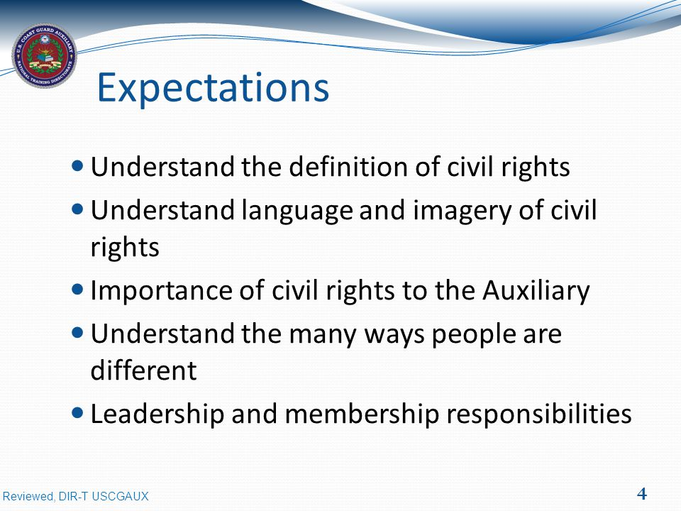 Expectations Understand the definition of civil rights Understand language and imagery of civil rights Importance of civil rights to the Auxiliary Understand the many ways people are different Leadership and membership responsibilities 4