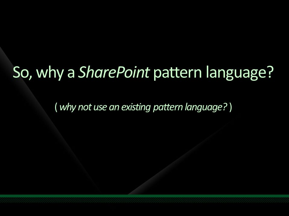 So, why a SharePoint pattern language ( why not use an existing pattern language )