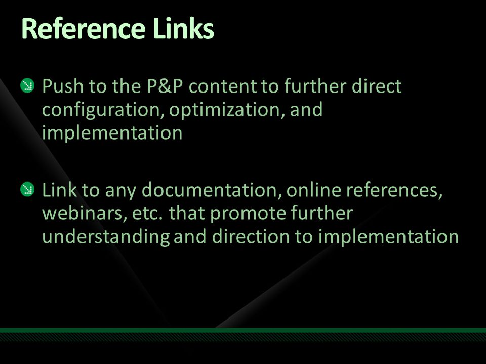 Reference Links Push to the P&P content to further direct configuration, optimization, and implementation Link to any documentation, online references, webinars, etc.