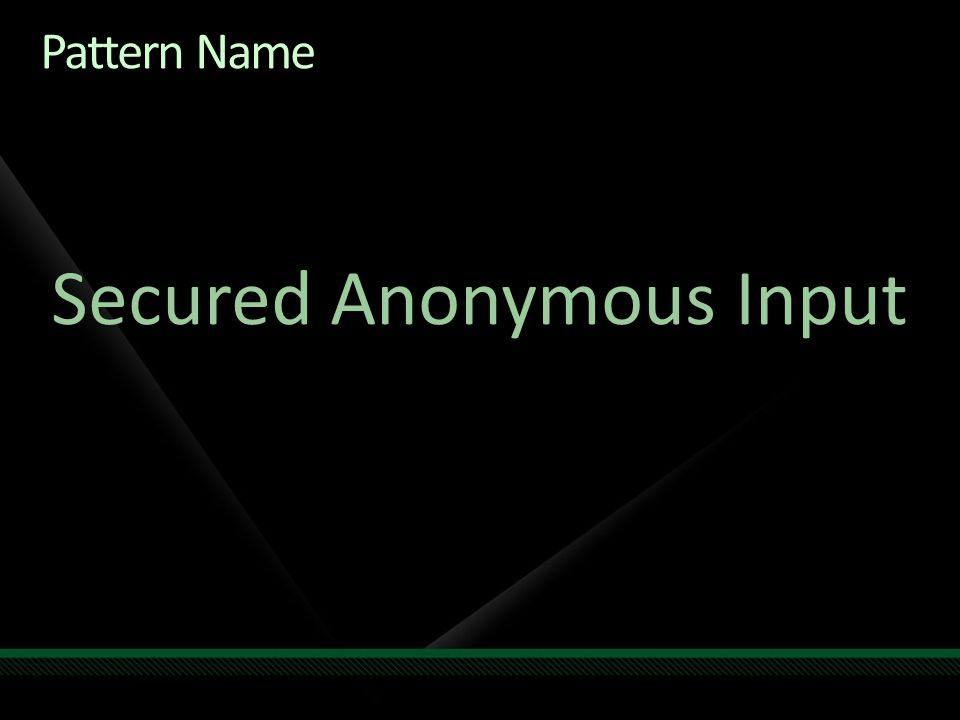 Pattern Name Secured Anonymous Input