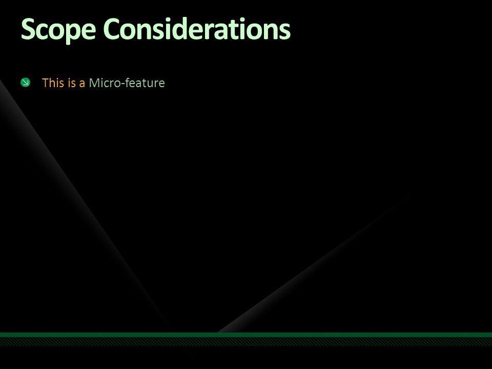 Scope Considerations This is a Micro-feature