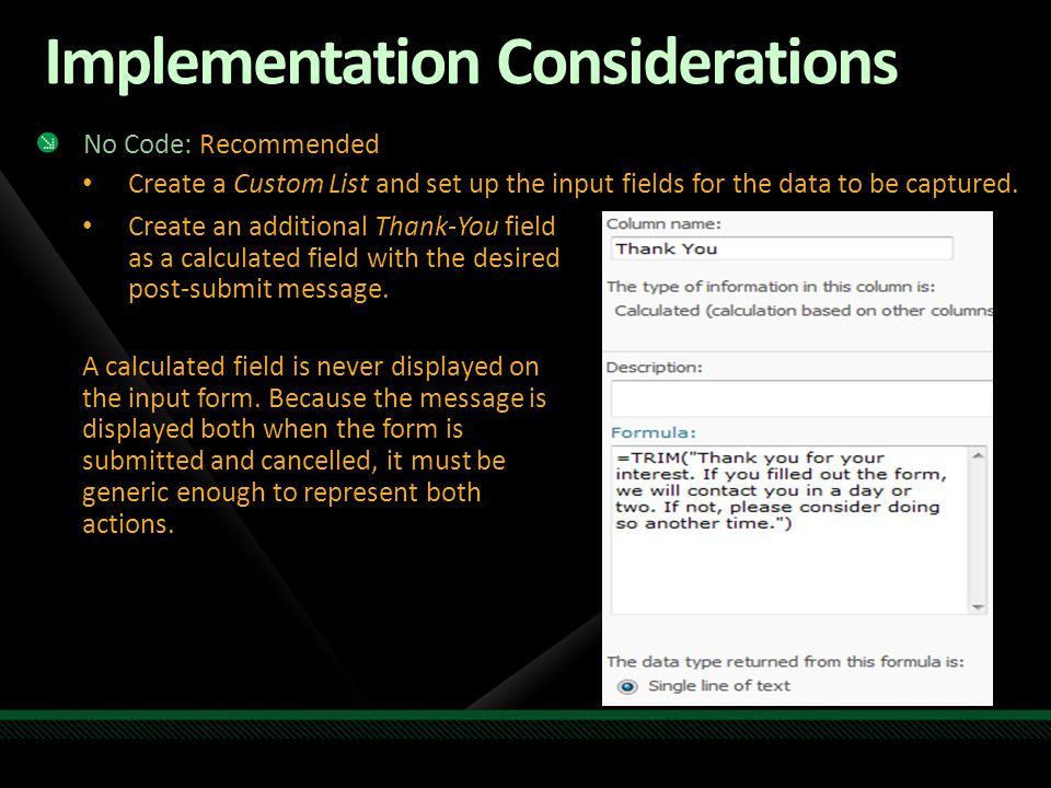 Implementation Considerations No Code: Recommended Create a Custom List and set up the input fields for the data to be captured.
