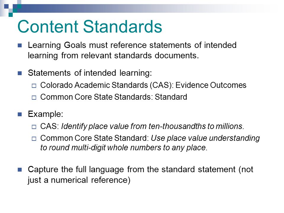 Content Standards Learning Goals must reference statements of intended learning from relevant standards documents. Statements of intended learning: 