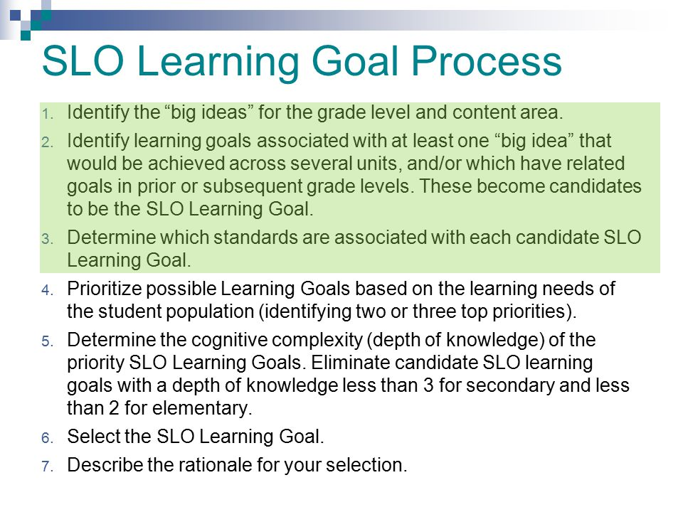 """SLO Learning Goal Process 1. Identify the """"big ideas"""" for the grade level and content area. 2. Identify learning goals associated with at least one """"b"""