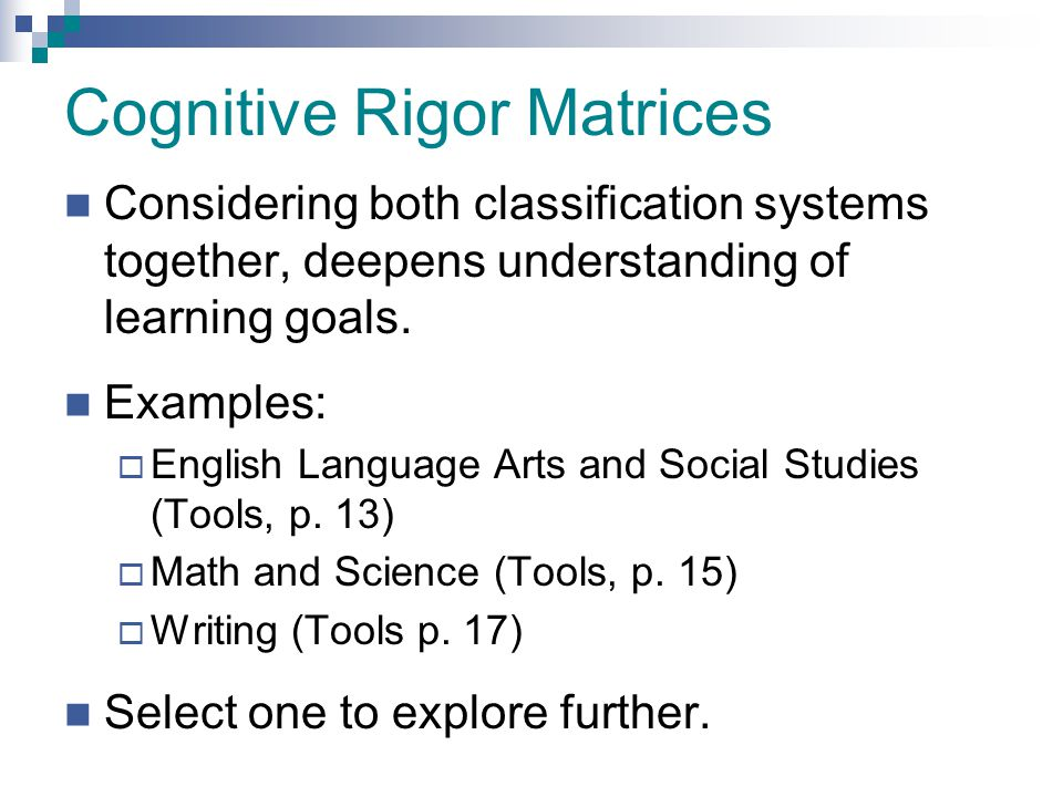 Cognitive Rigor Matrices Considering both classification systems together, deepens understanding of learning goals. Examples:  English Language Arts