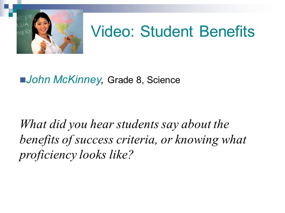 Video: Student Benefits John McKinney, Grade 8, Science What did you hear students say about the benefits of success criteria, or knowing what profici