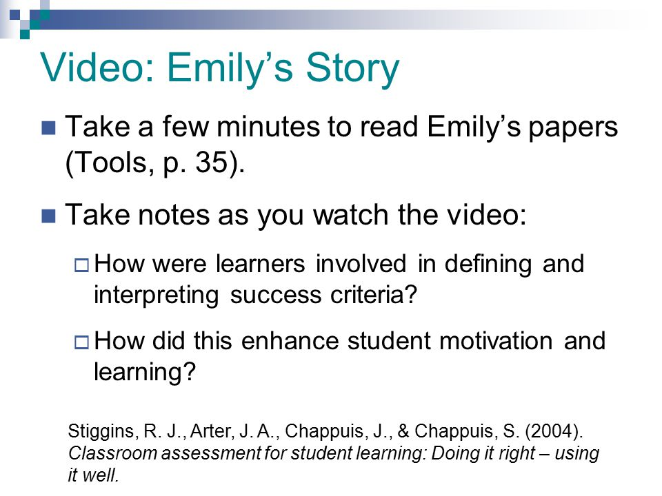 Video: Emily's Story Take a few minutes to read Emily's papers (Tools, p. 35). Take notes as you watch the video:  How were learners involved in defi