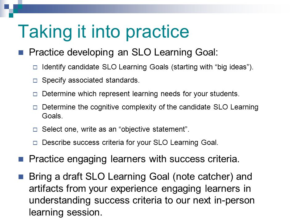 """Taking it into practice Practice developing an SLO Learning Goal:  Identify candidate SLO Learning Goals (starting with """"big ideas"""").  Specify assoc"""