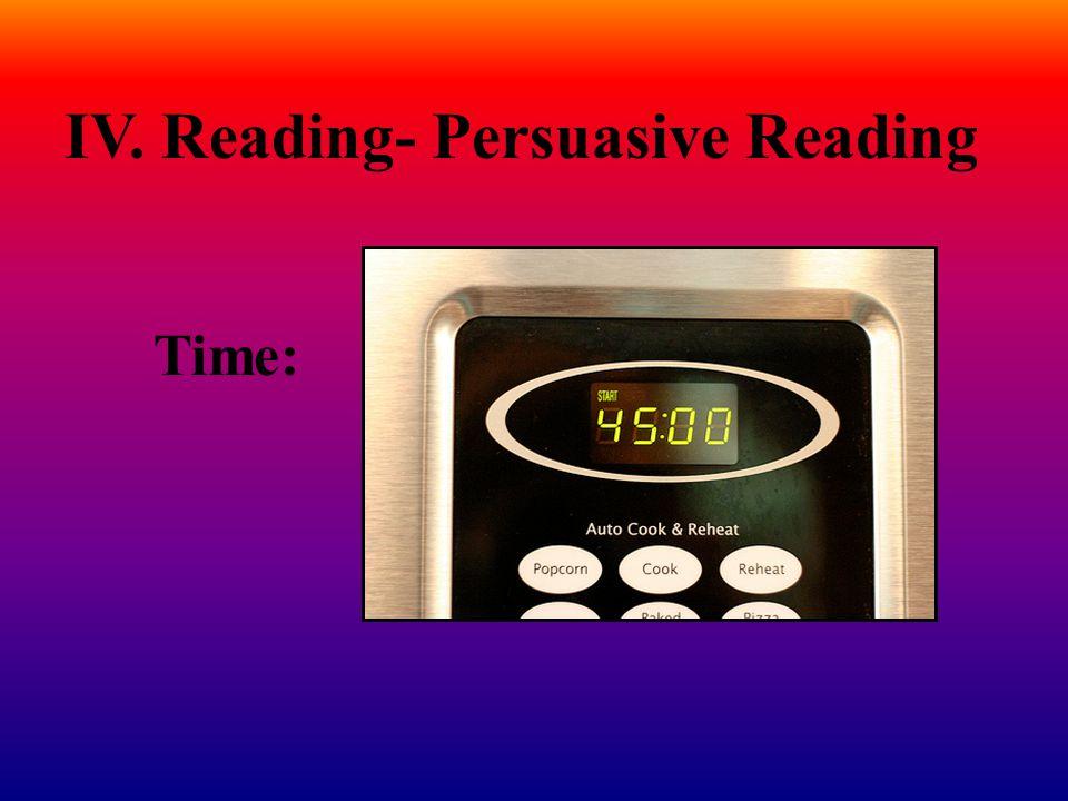 IV. Reading- Persuasive Reading Time: