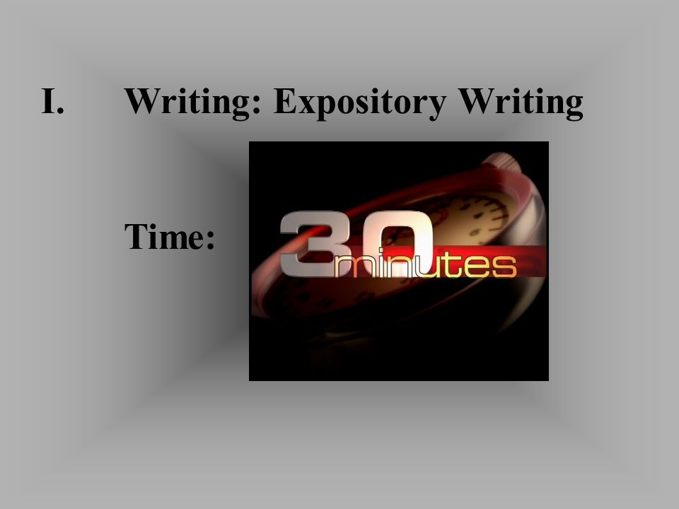 I.Writing: Expository Writing Time: